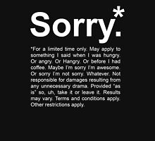 Sorry.* Unisex T-Shirt