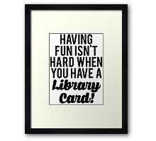 Fun Isnt Hard Library Card Framed Print