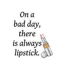 On a bad day there is always lipstick Photographic Print