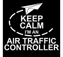 keep calm i'm an air traffic controller Photographic Print