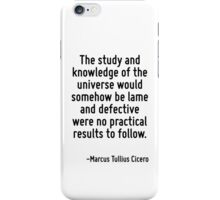The study and knowledge of the universe would somehow be lame and defective were no practical results to follow. iPhone Case/Skin