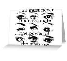 The power of the eyebrow Greeting Card