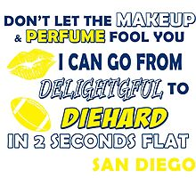 don't let the make up and perfume fool you i can go from delightful to diehard in 2 seconds flat san diego by teeshoppy