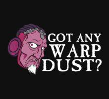 Got any Warp Dust? by WarpDustDesign