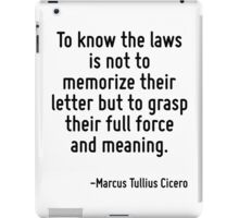To know the laws is not to memorize their letter but to grasp their full force and meaning. iPad Case/Skin