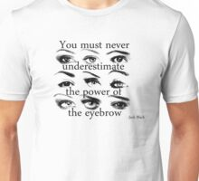 The power of the eyebrow Unisex T-Shirt