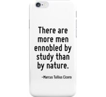 There are more men ennobled by study than by nature. iPhone Case/Skin