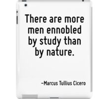 There are more men ennobled by study than by nature. iPad Case/Skin