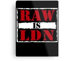 Raw is London!  Metal Print
