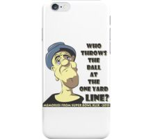 Who Throws The Ball At The One Yard Line? iPhone Case/Skin