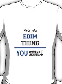 It's an EDIM thing, you wouldn't understand !! T-Shirt