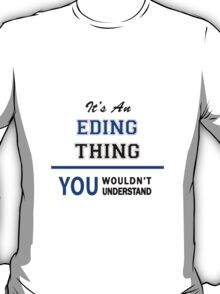 It's an EDING thing, you wouldn't understand !! T-Shirt
