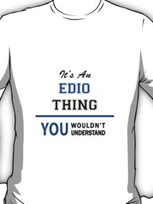 It's an EDIO thing, you wouldn't understand !! T-Shirt
