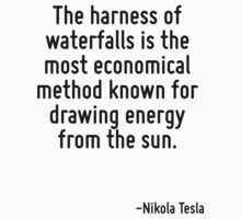 The harness of waterfalls is the most economical method known for drawing energy from the sun. T-Shirt