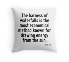 The harness of waterfalls is the most economical method known for drawing energy from the sun. Throw Pillow