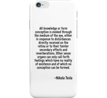All knowledge or form conception is evoked through the medium of the eye, either in response to disturbances directly received on the retina or to their fainter secondary effects and reverberations.  iPhone Case/Skin