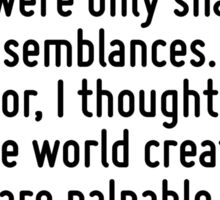 Archimedes was my ideal. I admired the works of artists, but to my mind, they were only shadows and semblances. The inventor, I thought, gives to the world creations which are palpable, which live an Sticker