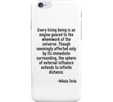 Every living being is an engine geared to the wheelwork of the universe. Though seemingly affected only by its immediate surrounding, the sphere of external influence extends to infinite distance. iPhone Case/Skin