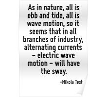 As in nature, all is ebb and tide, all is wave motion, so it seems that in all branches of industry, alternating currents - electric wave motion - will have the sway. Poster