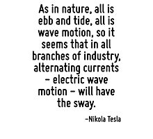 As in nature, all is ebb and tide, all is wave motion, so it seems that in all branches of industry, alternating currents - electric wave motion - will have the sway. Photographic Print