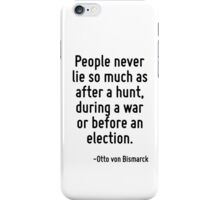 People never lie so much as after a hunt, during a war or before an election. iPhone Case/Skin