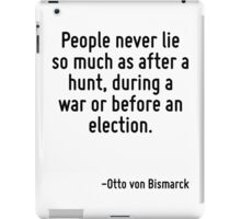 People never lie so much as after a hunt, during a war or before an election. iPad Case/Skin