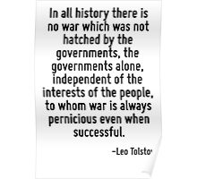 In all history there is no war which was not hatched by the governments, the governments alone, independent of the interests of the people, to whom war is always pernicious even when successful. Poster