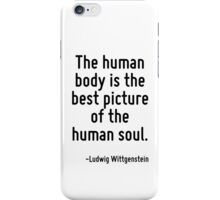The human body is the best picture of the human soul. iPhone Case/Skin