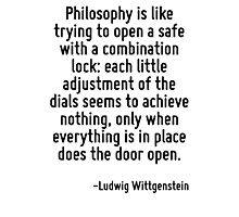 Philosophy is like trying to open a safe with a combination lock: each little adjustment of the dials seems to achieve nothing, only when everything is in place does the door open. Photographic Print