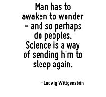Man has to awaken to wonder - and so perhaps do peoples. Science is a way of sending him to sleep again. Photographic Print