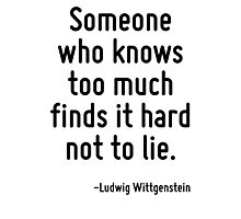 Someone who knows too much finds it hard not to lie. Photographic Print