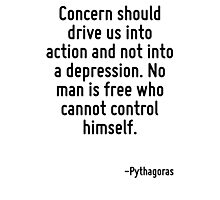 Concern should drive us into action and not into a depression. No man is free who cannot control himself. Photographic Print