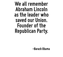 We all remember Abraham Lincoln as the leader who saved our Union. Founder of the Republican Party. Photographic Print