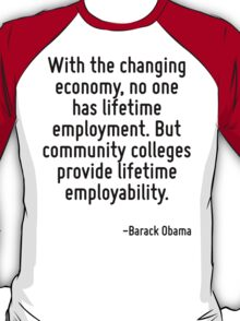 With the changing economy, no one has lifetime employment. But community colleges provide lifetime employability. T-Shirt
