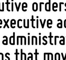 I've got a pen and I've got a phone - and I can use that pen to sign executive orders and take executive actions and administrative actions that move the ball forward. Sticker