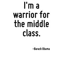 I'm a warrior for the middle class. Photographic Print