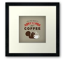 All You Need is Love and Coffee  Framed Print