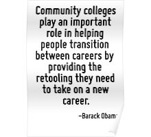 Community colleges play an important role in helping people transition between careers by providing the retooling they need to take on a new career. Poster