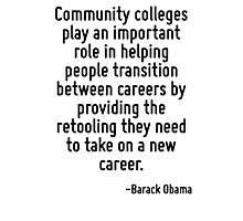 Community colleges play an important role in helping people transition between careers by providing the retooling they need to take on a new career. Photographic Print