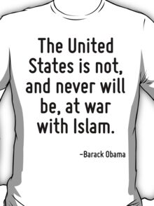 The United States is not, and never will be, at war with Islam. T-Shirt