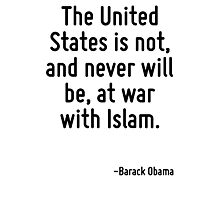 The United States is not, and never will be, at war with Islam. Photographic Print
