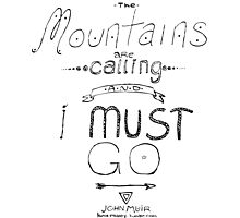 The Mountains are Calling and I Must Go Photographic Print