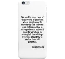 We need to steer clear of this poverty of ambition, where people want to drive fancy cars and wear nice clothes and live in nice apartments but don't want to work hard to accomplish these things. Eve iPhone Case/Skin