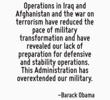 Operations in Iraq and Afghanistan and the war on terrorism have reduced the pace of military transformation and have revealed our lack of preparation for defensive and stability operations. This Adm by Quotr