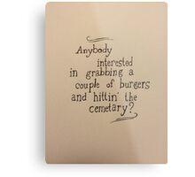 Burgers and Hittin' the Cemetary Metal Print