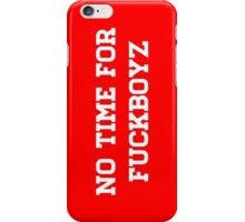 No Time For Fuckboyz iPhone Case/Skin