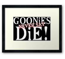 Goonies never say die Funny Geek Nerd Framed Print
