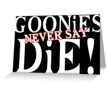 Goonies never say die Funny Geek Nerd Greeting Card