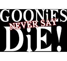 Goonies never say die Funny Geek Nerd Photographic Print