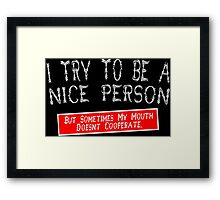 I try to be a nice person but sometimes my mouth doesnt cooperate Funny Geek Nerd Framed Print